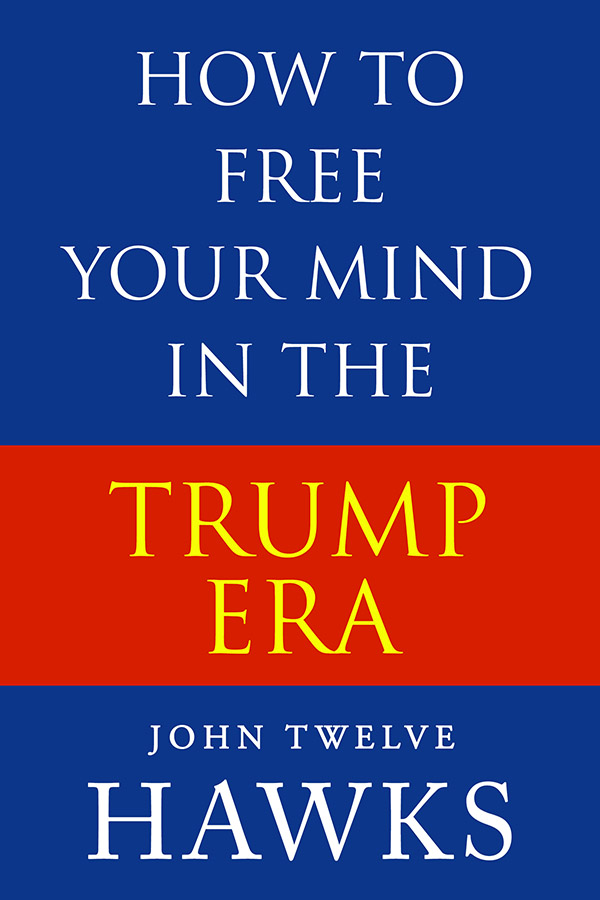 how to free your mind in the trump era, john twelve hawks, ebook, essay
