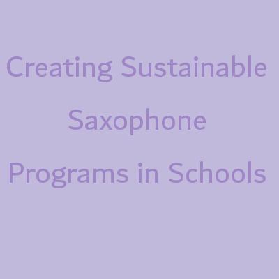creating sustainable saxophone programs in schools -