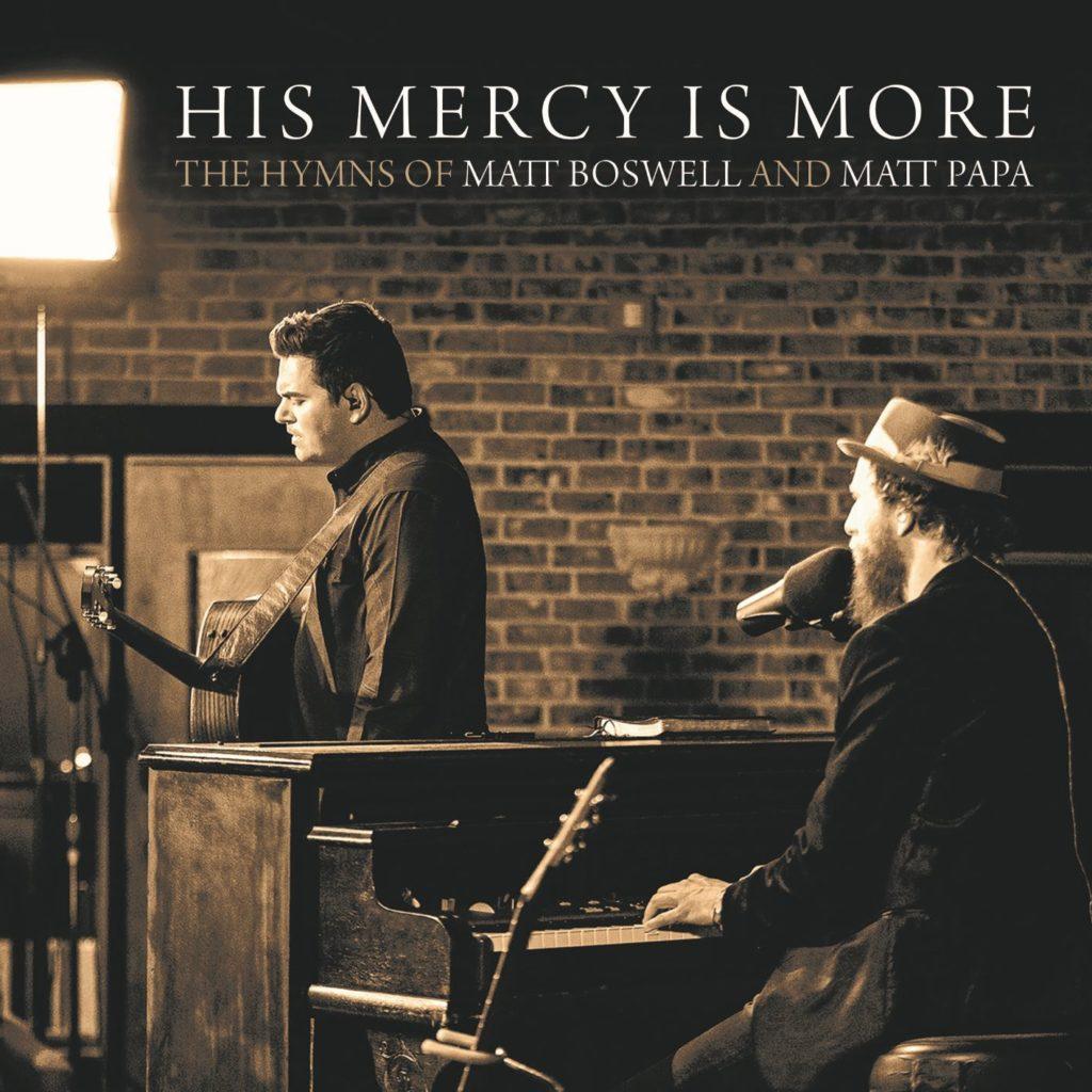 Listen to Matt's new album! - His Mercy Is More: the Hymns of Matt Boswell and Matt Papa