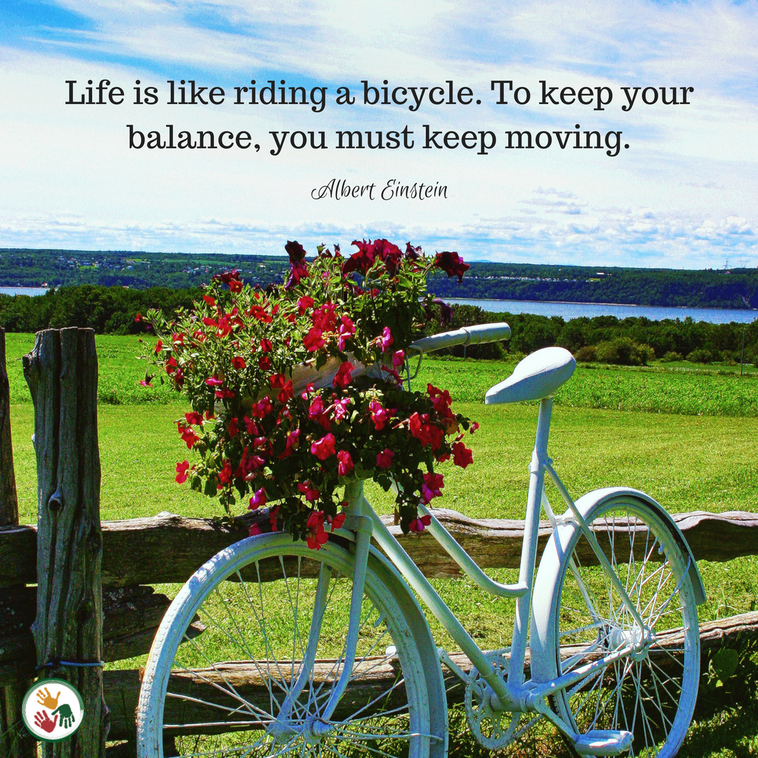 Life is like a bicycle, to keep your balance, you must keep moving.png