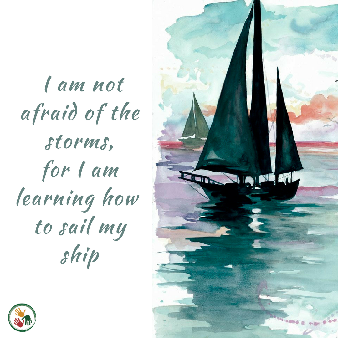 I am not afraid of the storms,for I am learning how to sail my ship.png