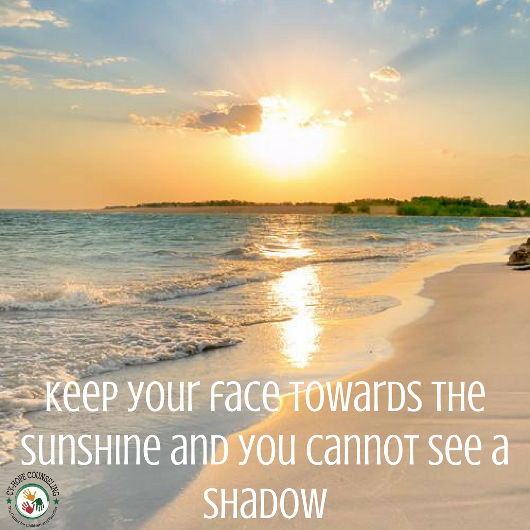 Keep your face towards the sunshine and you cannot see a shadow.png