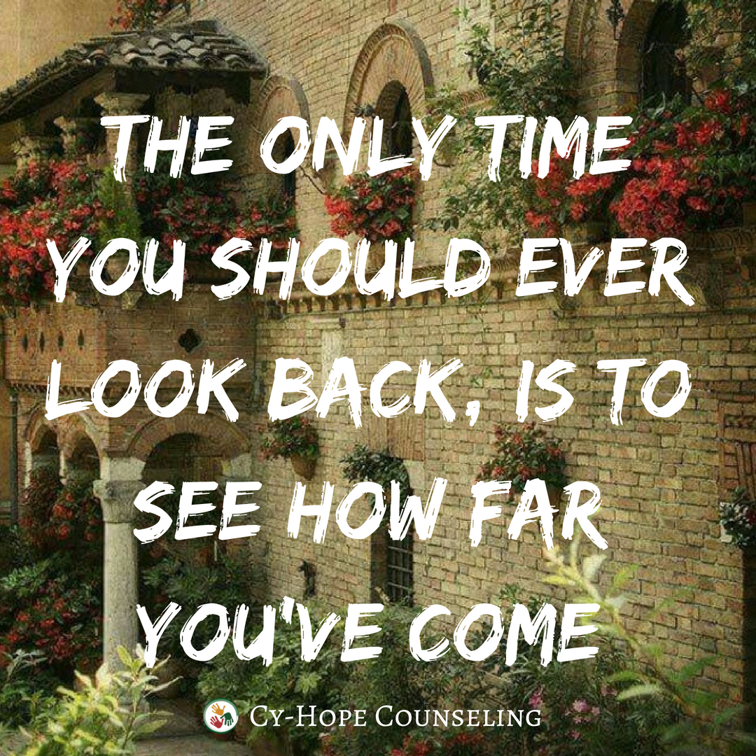 The only time you should ever look back, is to see how far you've come.png