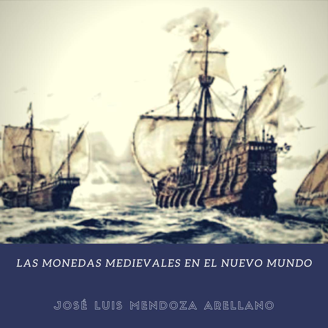 LAS MONEDAS MEDIEVALES EN EL NUEVO MUNDO. JOSE LUIS MENDOZA ARELLANO