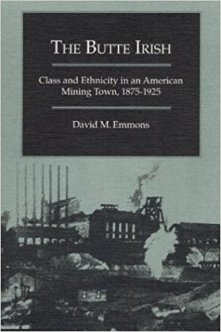 The Butte Irish: Class and Ethnicity in an American Mining Town, 1875-1925  - David M. Emmons