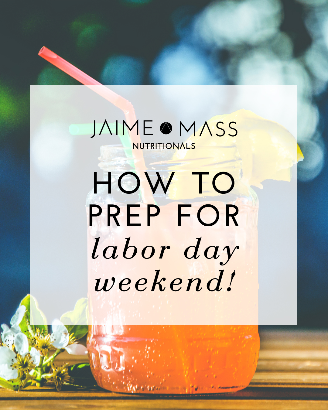 How to Prep for Labor Day Weekend - Jaime Mass Nutritionals