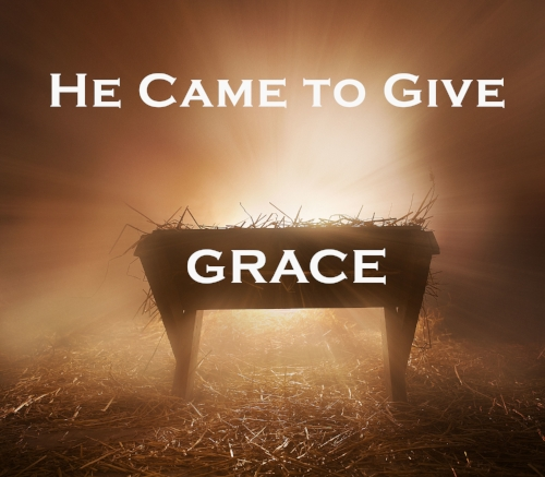 He came to give grace.jpg