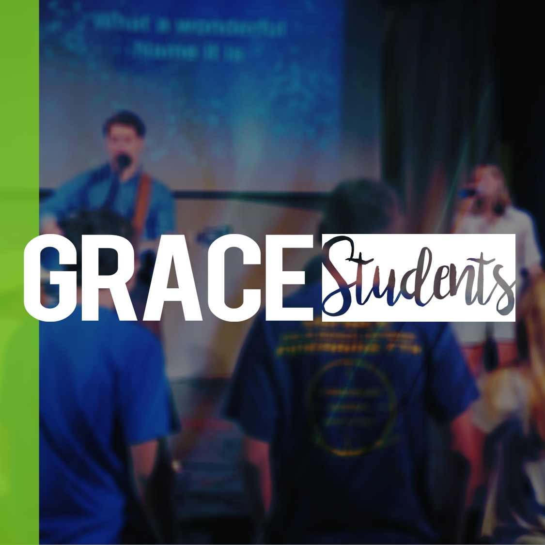 GRACE STUDENTS - WEDNESDAYS @ 6:30pmSUNDAYS @ 10:00am