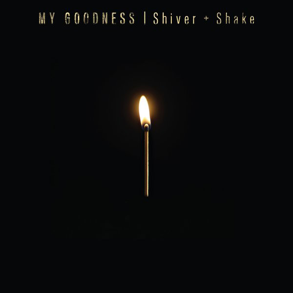 "MY GOODNESS  ""SHIVER + SHAKE"" LP  ""SHIVER + SHAKE"" ""SWEET TOOTH""   (SONGWRITER/BASS)"