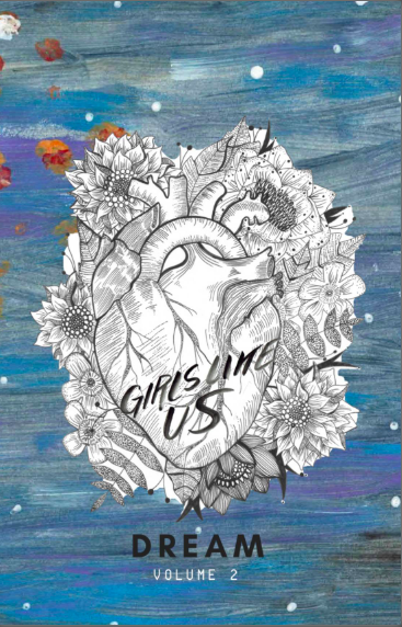 Girls Like Us: Dream - The 2018 volume of GirlForward's annual zine created by girls, mentors, tutors, staff and community artists.