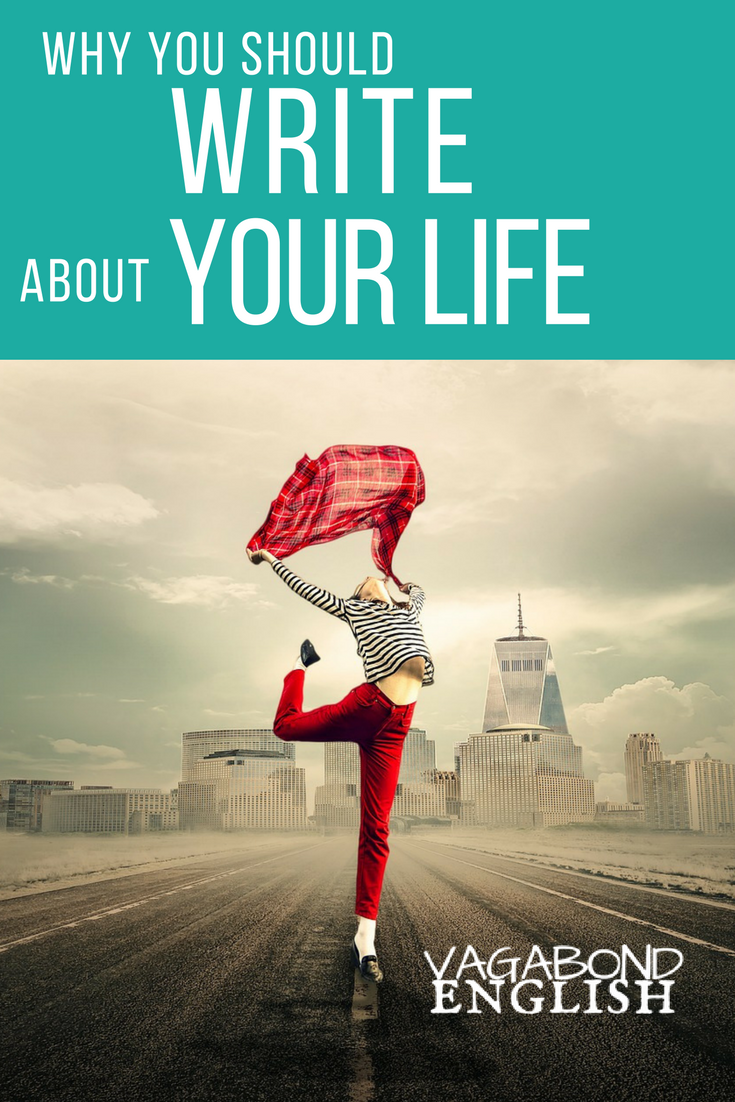 Write about your life. Because of what it will do for you, for your life, and for your writing...