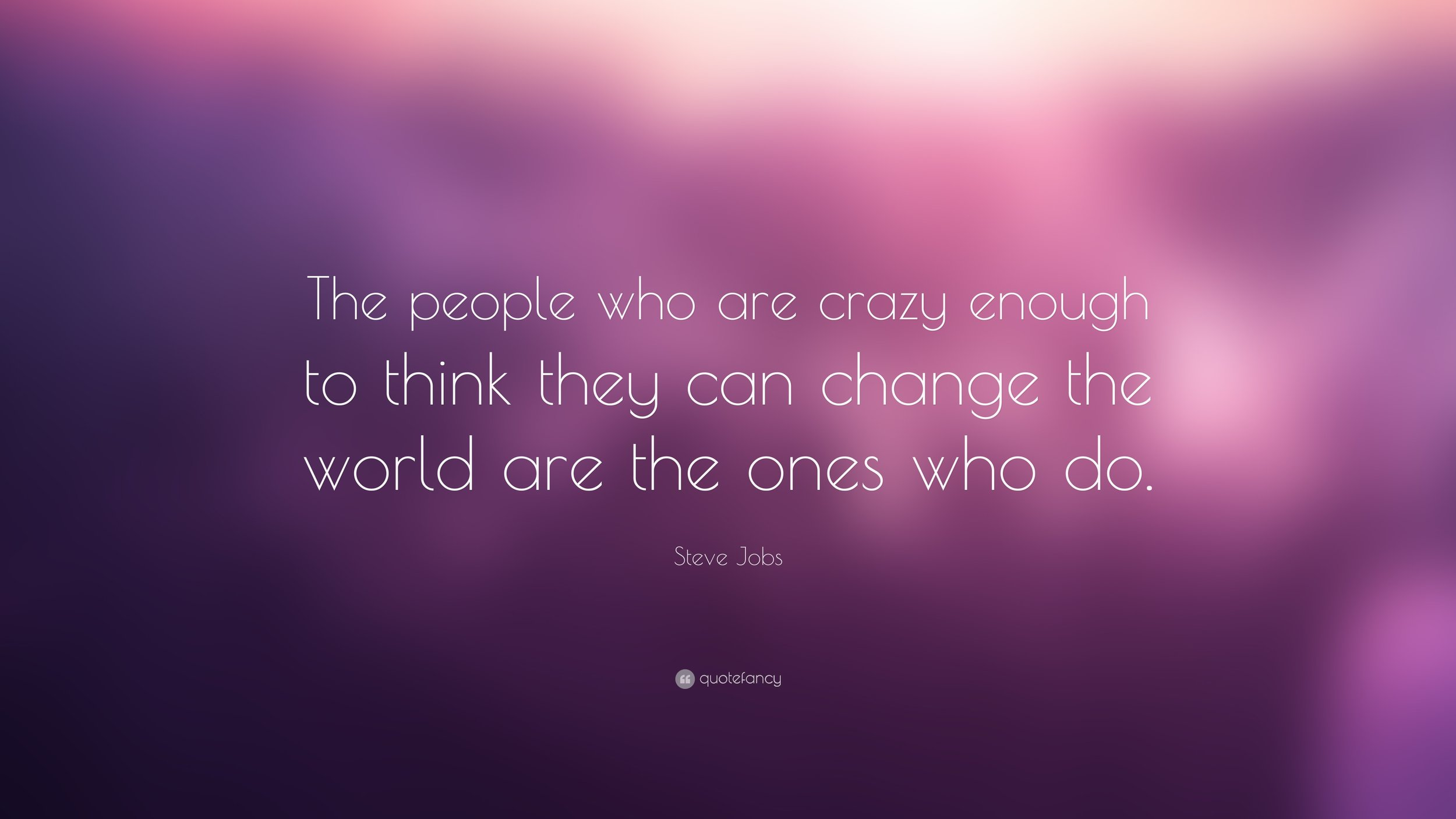 2109-Steve-Jobs-Quote-The-people-who-are-crazy-enough-to-think-they-can.jpg