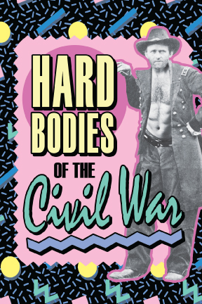 HARDBODIES OF THE CIVIL WAR