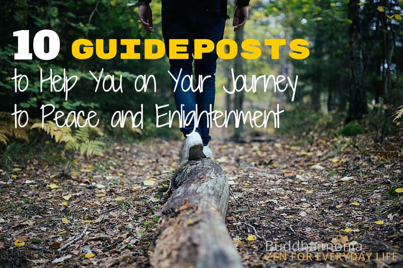 10 Guideposts to Help You on Your Journey to Peace and Enlightenment via Buddhaimonia, Zen for Everyday Life