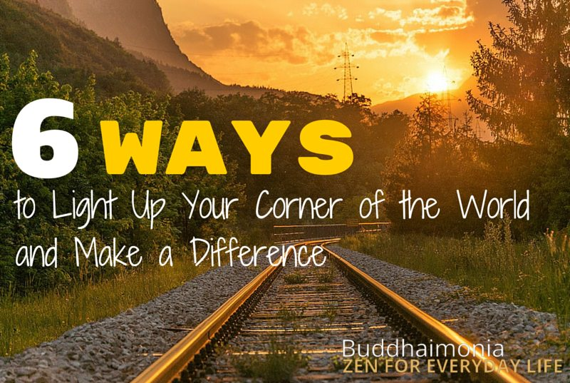6 Ways to Light Up Your Corner of the World and Make a Difference