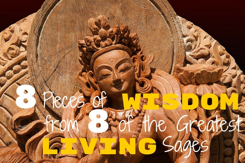 8 Pieces of Wisdom from 8 of the Greatest Living Sages_mini