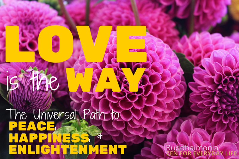 Love is the Way: The Universal Path to Peace, Happiness, and Enlightenment via Buddhaimonia
