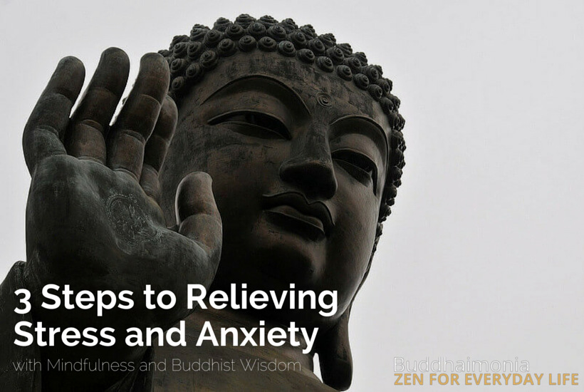 3 Steps to Relieving Stress and Anxiety with Mindfulness and Buddhist Wisdom by Buddhaimonia