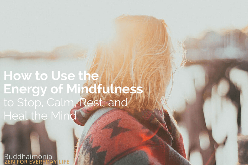 How to Use the Energy of Mindfulness to Stop, Calm, Rest, and Heal the Mind via Buddhaimonia