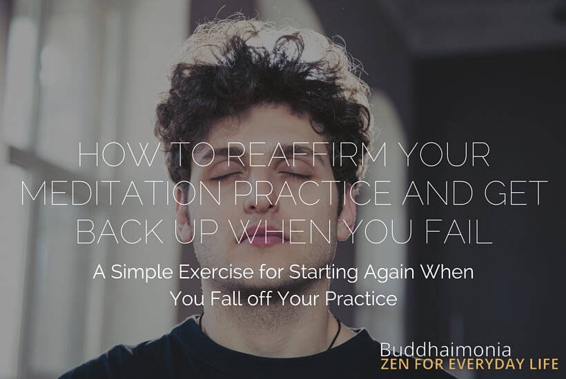 HOW TO REAFFIRM YOUR MEDITATION PRACTICE AND GET BACK UP WHEN YOU FAIL via Buddhaimonia