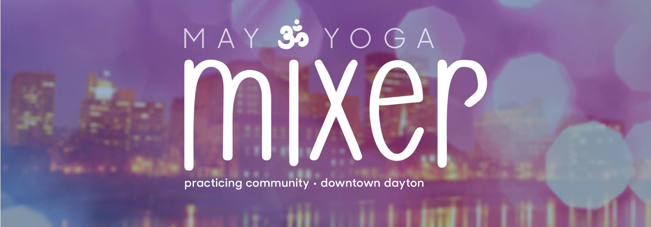 May Yoga Mixer   Gather all the Yogis and the Wanna-be's...... it's time to Mix up your Yoga routine with the May Yoga Mixer.  When: Saturday, May 20, 2017  Where: Firefly Building, 123 Webster Street, Dayton   Time: Doors open at 5:30pm, yoga starts at 6:30, rooftop shuts down at 9:30pm  Cost: $20 (purchase tickets through EventBrite)  Level of Experience: From 'Nope, never done it' to 'I took a weekend workshop on that!' and everything in between. This is a feel-good yoga flow that you can decide your level of participation.  What else? DJ Strangemind will once again provide the tunes for us!  We are waiting on responses from the local food trucks to see if they'll participate this year -- we'll keep you posted.