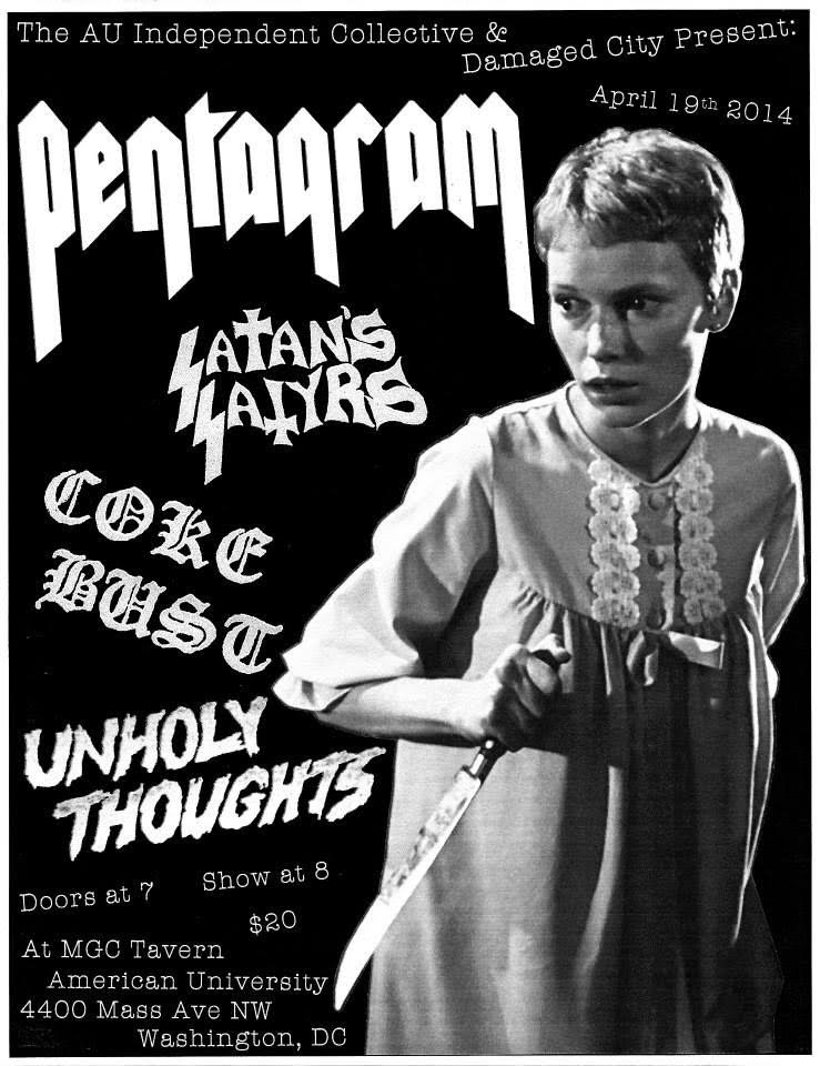4) Pentagram - This was an unofficial flyer, as nobody really asked me to make it. At the time I was working an office job where I always had free time to fuck off and do whatever, & I had a drawer of images that I kept on ice just in case I needed something. I had this one of Mia Farrow laying around with nothing to use it for, so when this show got announced and I didn't see a flyer for it, I took it upon myself to make one. Later on at the show I accidentally looked Bobby Leibling straight in the eyes and it was the single most haunting moment of my adult life.