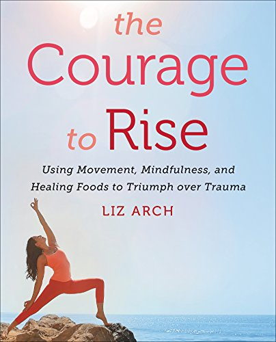 """Cover of """"The Courage to Rise: Using Movement, Mindfulness, and Healing Foods to Triumph Over Trauma"""" by founder of Primal Yoga® Liz Arch, pictured on cover doing yoga on a beach."""