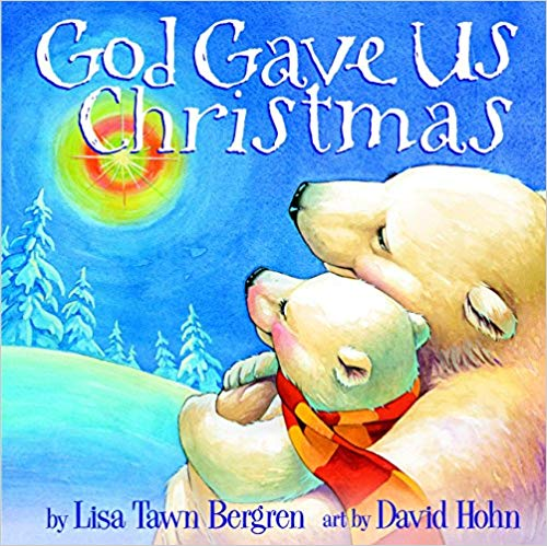 """""""God Gave Us Christmas"""" is a faith-based holiday book about a mama and baby polar bear, written by Lisa Tawn Bergren and illustrated by David Hohn"""