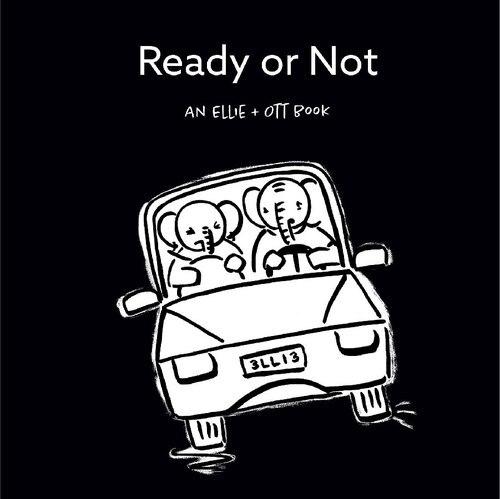 Ready or Not: an Ellie+Ott Book