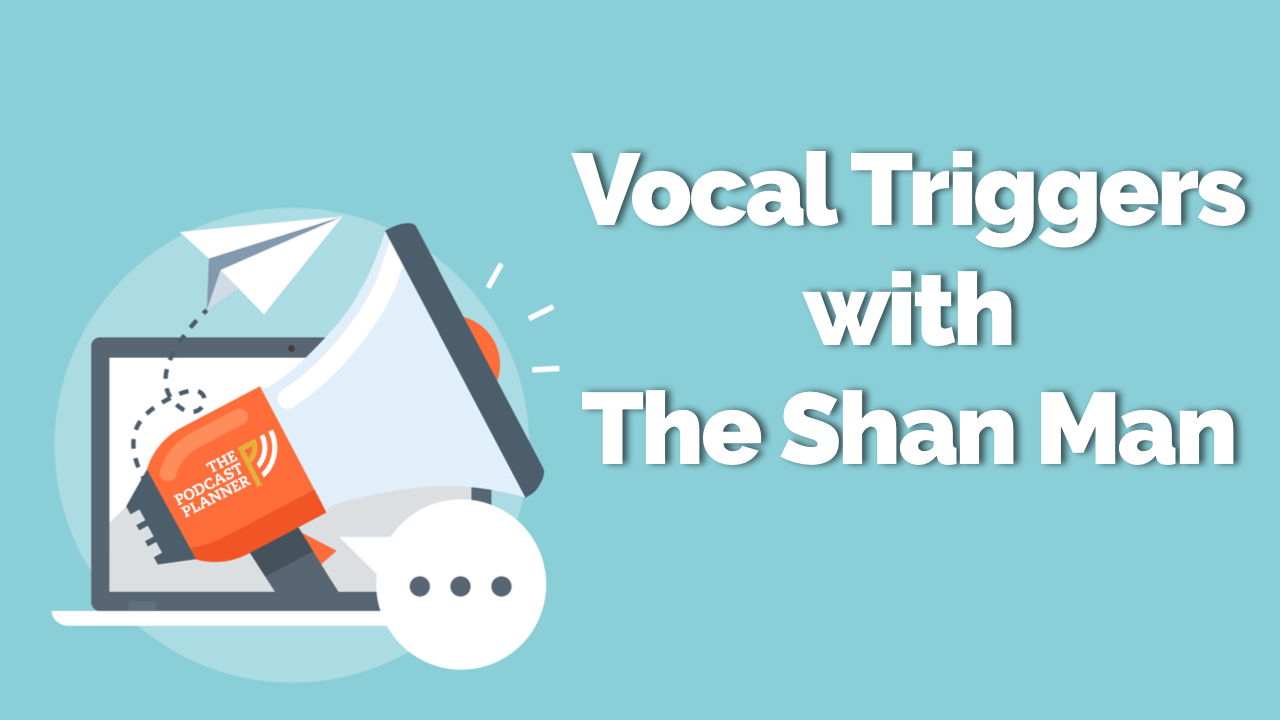 vocal-triggers-with-the-shan-man-podcast-planner
