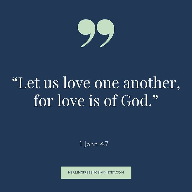 """Let us love one another, for love is of God."" 1 John 4:7"