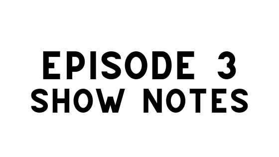 ep3 show notes.png