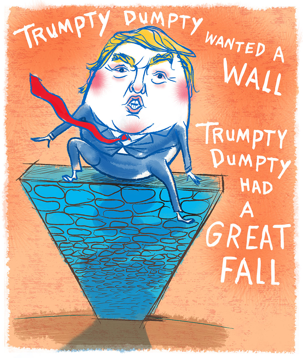 satirical parody illustration depicting President Trump as the nursery rhyme character, Humpty-Dumpty atop his wall… illustration by Steven Salerno. Visit  stevensalerno.com