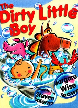 ^ cover of   The Dirty Little Boy   -written by Margaret Wise Brown & illustrated by  Steven Salerno  Winslow Press 2001