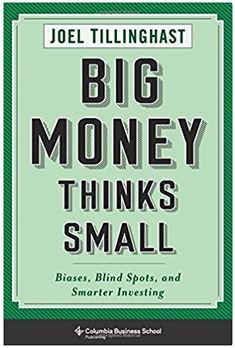 Big Money Thinks Small by Joel Tillinghast