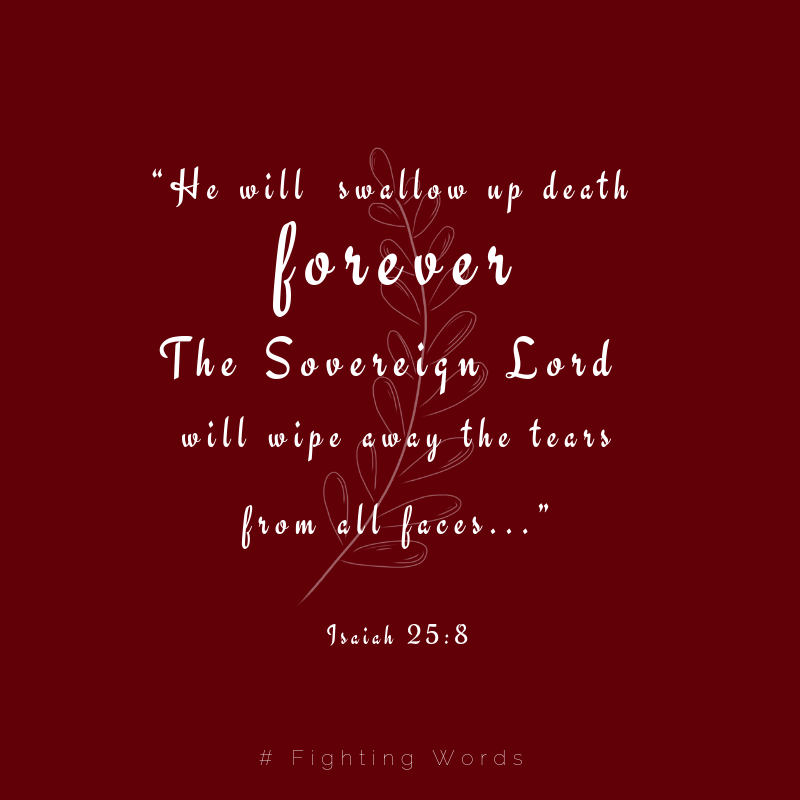 """He will swallow up death forever. The Sovereign Lord will wipe away the tears from all faces..."".png"