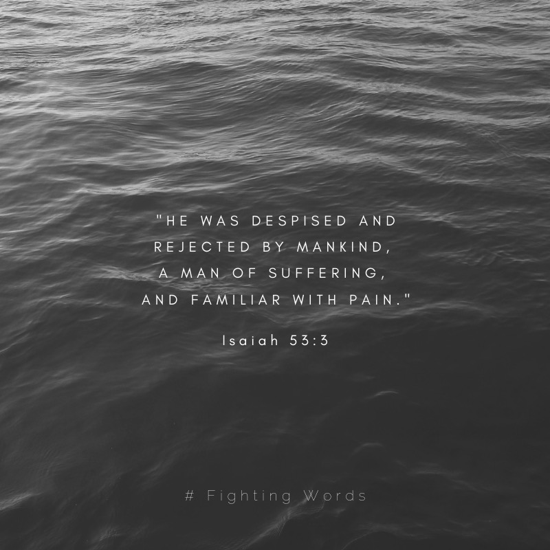 He was despised and rejected by mankind, a man of suffering, and familiar with pain (1).jpeg