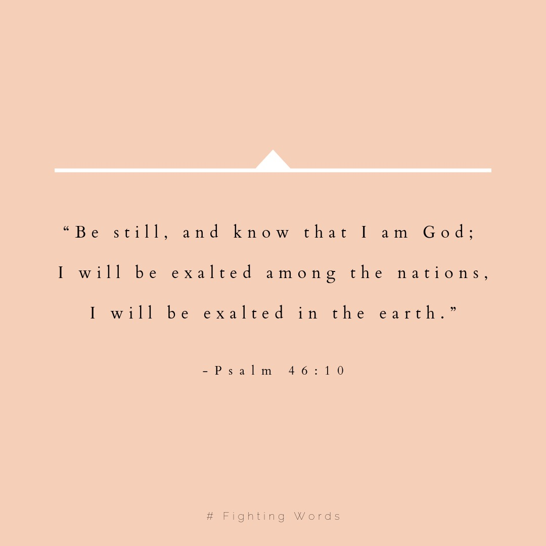 """Be still, and know that I am God; I will be exalted among the nations, I will be exalted in the earth."" (2).jpeg"