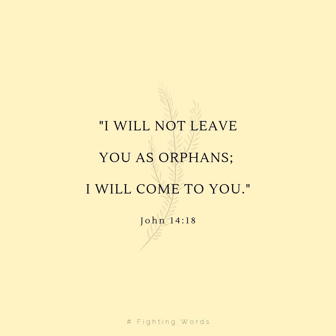 I will not leave you as orphans; i will come to you. (1).jpeg