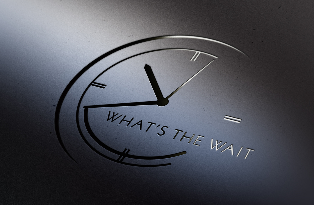 What's The Wait