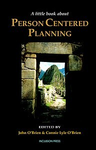 A Little Book About Person Centered Planning Edited By: John O'Brien and Connie Lyle O'Brien