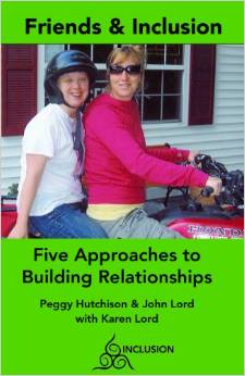 Friends and Inclusion – Five Approaches to Building Relationships By: Peggy Hutchison and John Lord, with Karen Lord