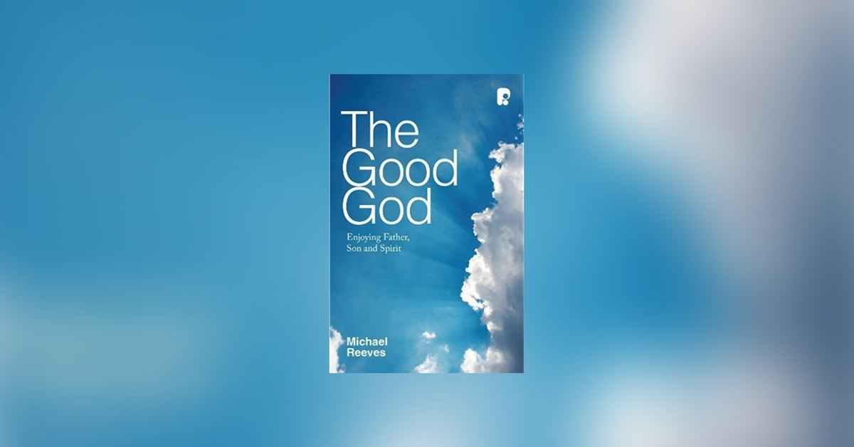 'The Good God: Enjoying Father, Son and Spirit' - St Andrews Bookshop