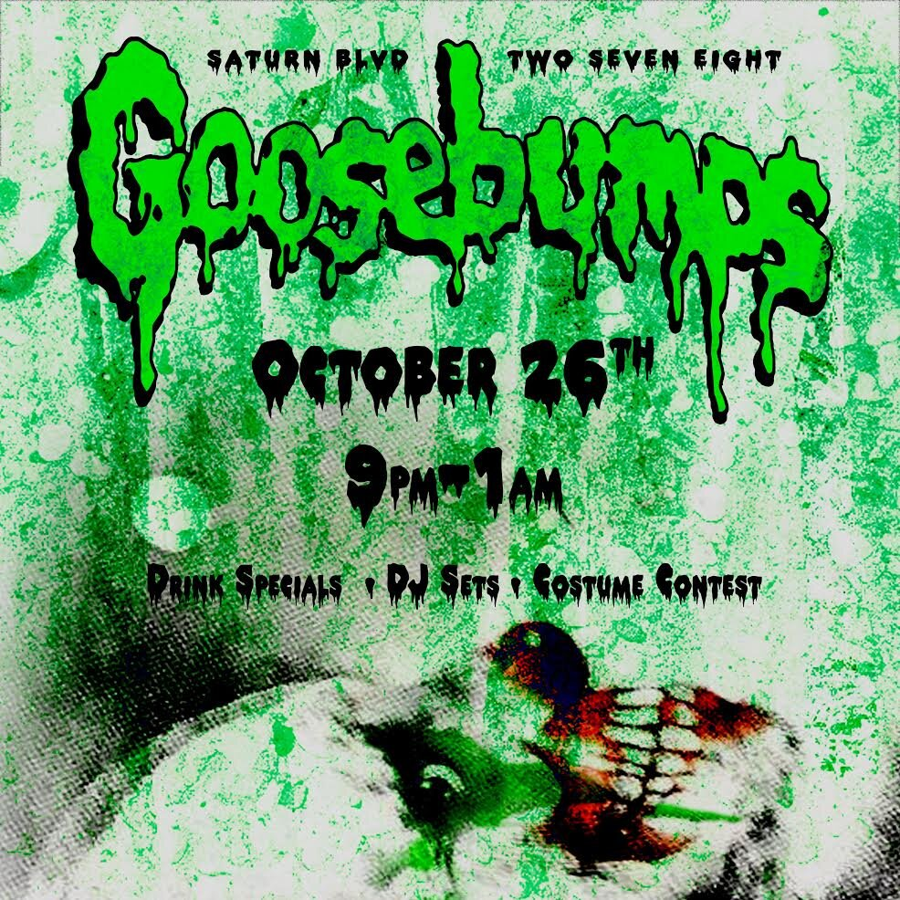 GOOSEBUMPS the gathering - October 26th, 2019Bar crawl and halloween costume partystarts at CJ's ends at 278stay tuned for all the spooky details