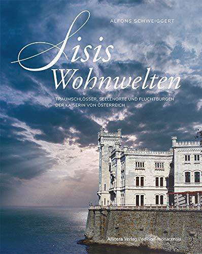 """"""" Sisis Wohnwelten –  Traumschlösser, Seelenorte und Fluchtburgen der Kaiserin von Österreich"""" von Alfons Schweiggert, Buch&Media;  hier bestellen   ©PR"""
