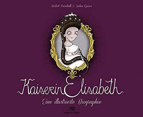 """"""" Kaiserin Elisabeth: Eine illustrierte Biographie"""" von  von Norbert Parschalk (Autor), Jochen Gasser (Illustrator), Weger, A,  hier bestellen   ©PR"""
