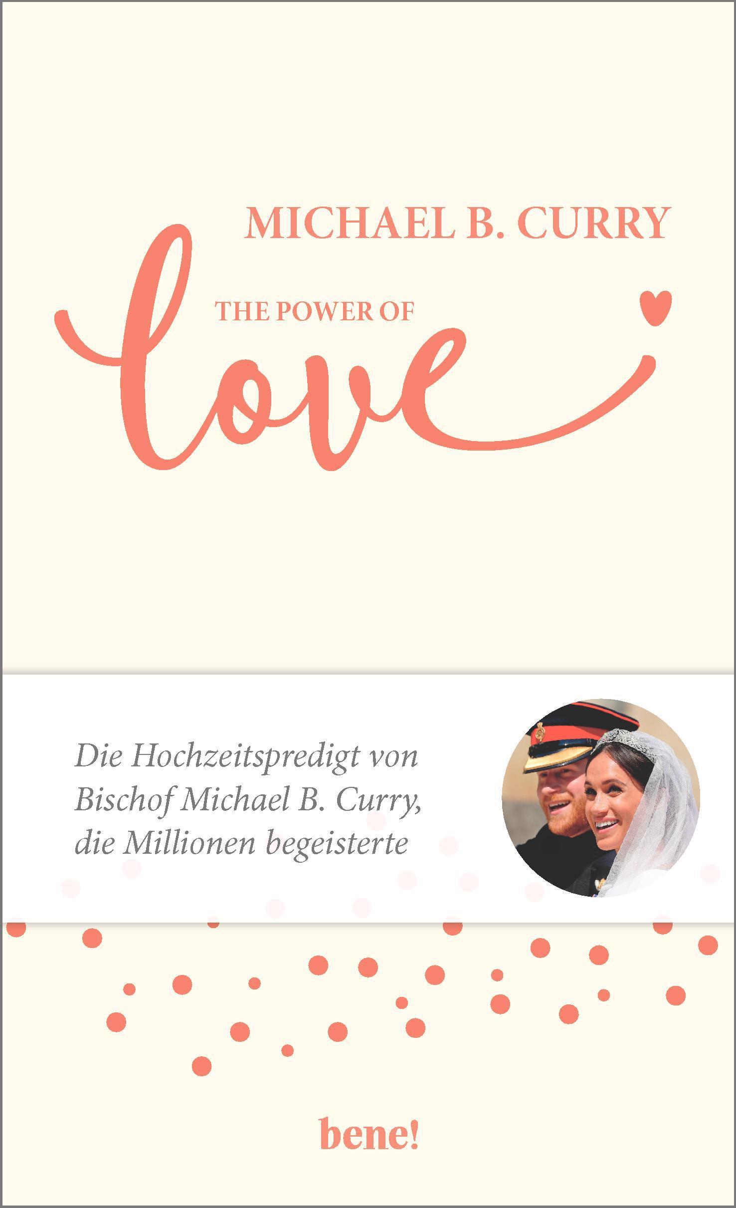 """""""The Power of Love –  Die Hochzeitspredigt von Bischof Michael B. Curry, die Millionen begeisterte """", Michael B. Curry,  bene! , 10 Euro,  Affiliate-Link zu Amazon   ©PR"""