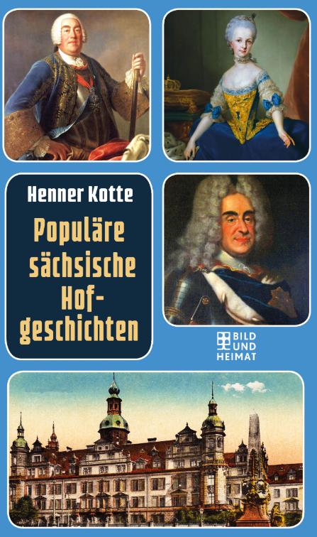 """""""Populäre sächsische Hofgeschichten"""", Henner Kotte,  Bild und Heimat Verlag , 9,99 Euro,  Affiliate-Link zu Amazon   ©PR"""