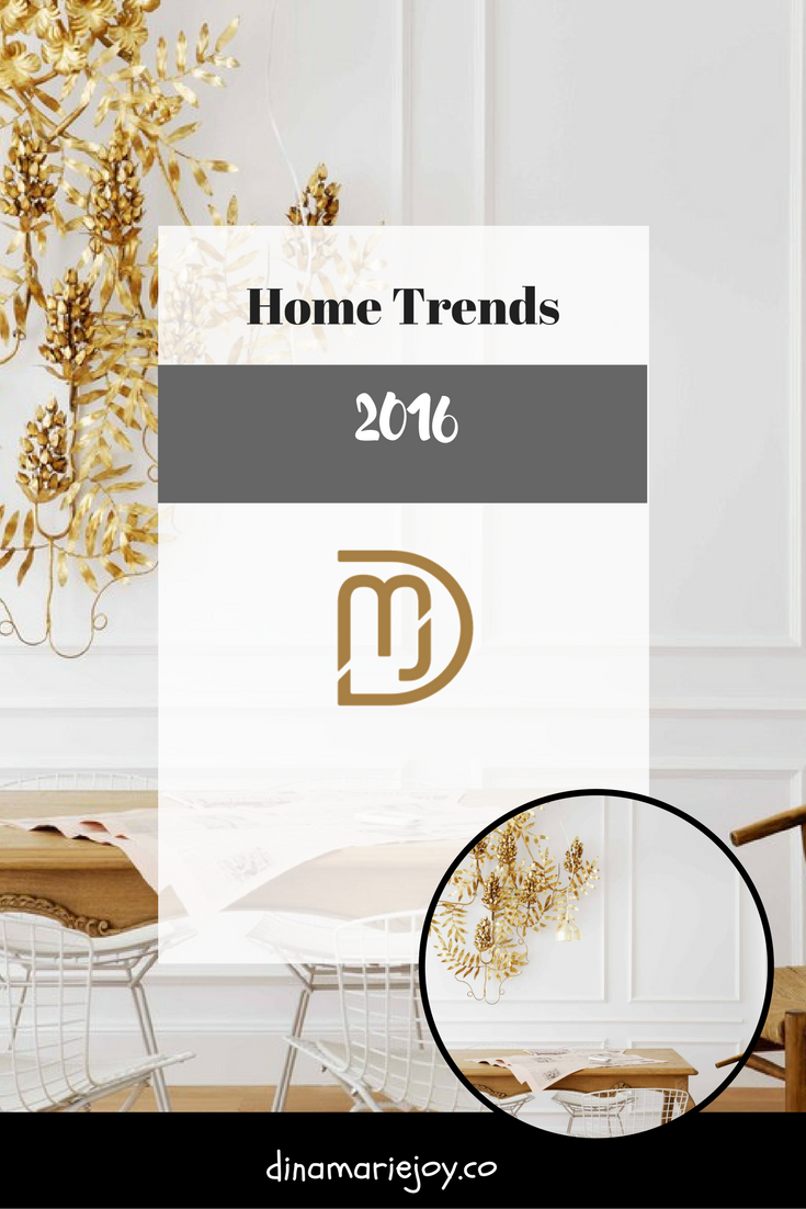 Home Decor Trends by Dina Marie Joy for 2016