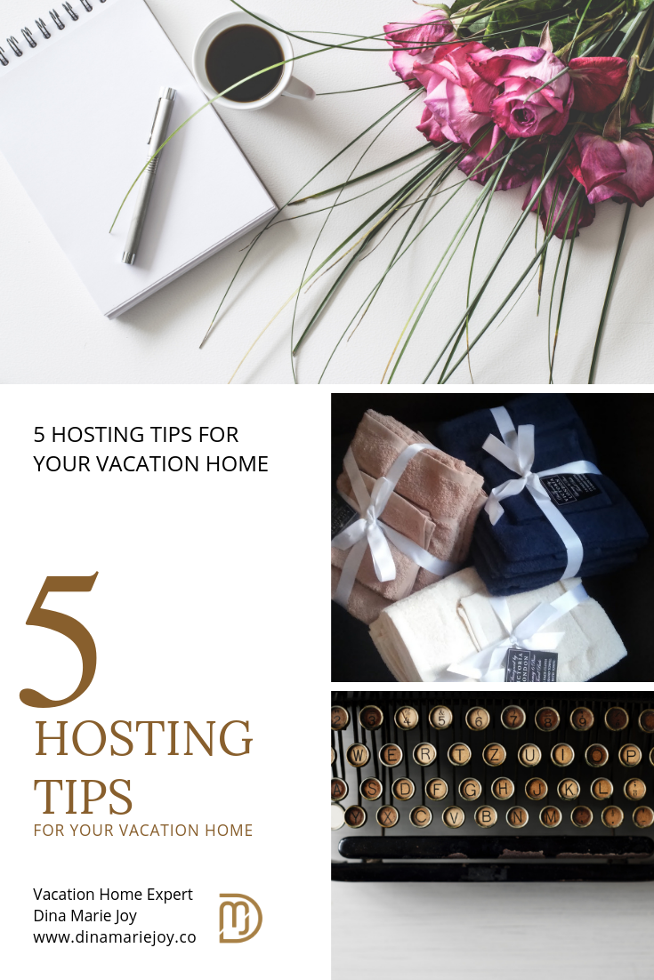 5 Hosting Tips for your vacation homes by Dina Marie Joy Vacation Home Expert. www.dinamariejoy.co